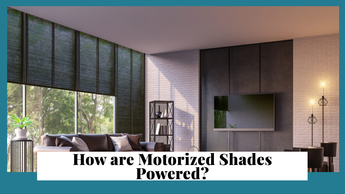How are Motorized Shades Powered
