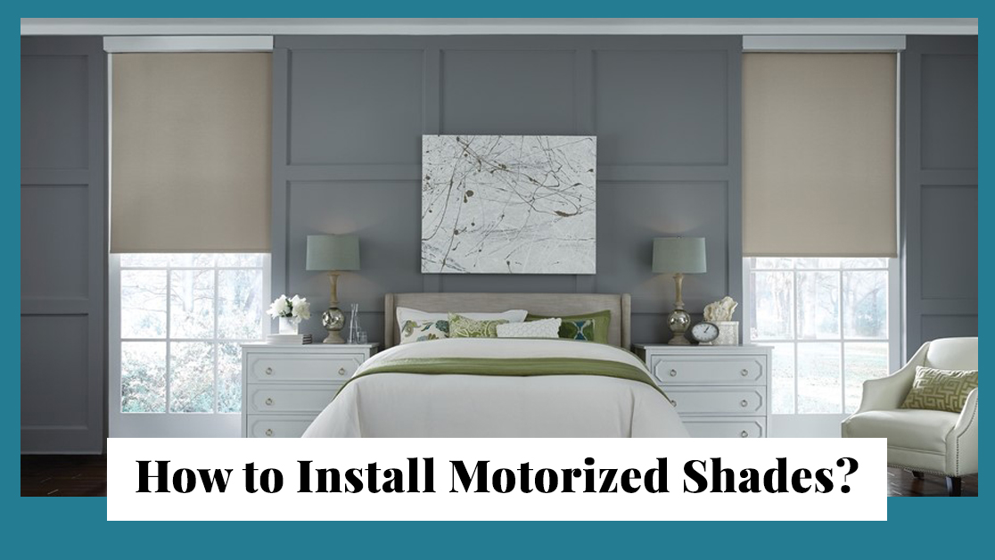 How to Install Motorized Shades?