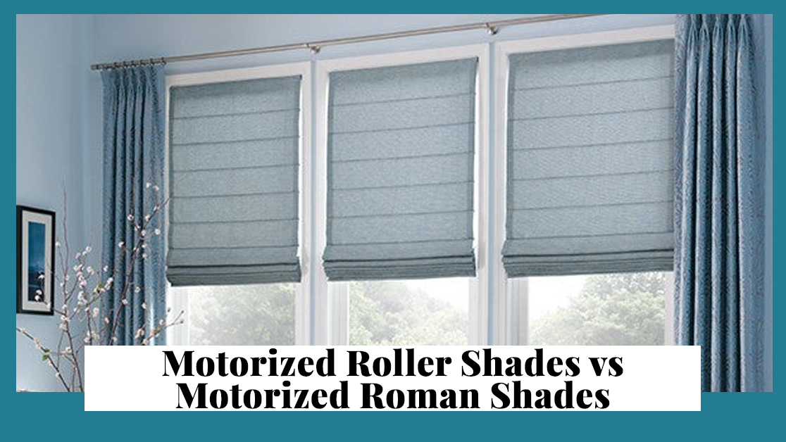 Motorized Roller Shades vs Motorized Roman Shades